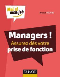 Arnaud Delphin - Managers ! Assurez dès votre prise de fonction